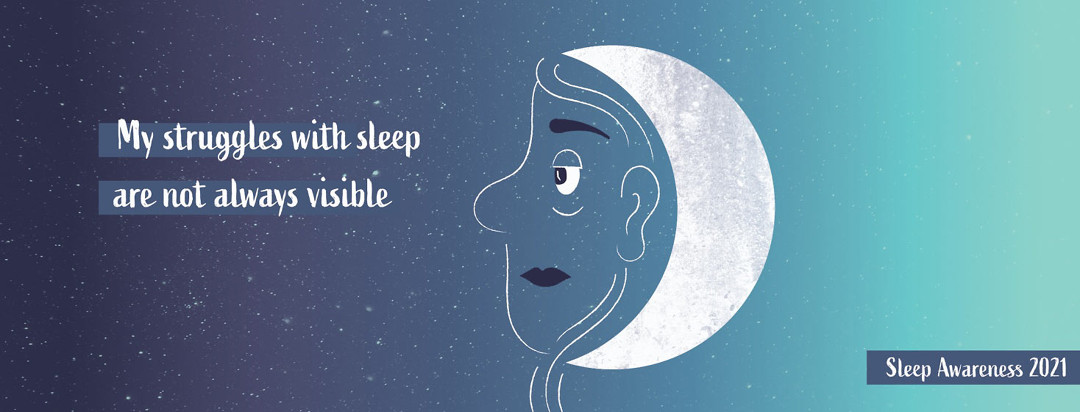 """""""My struggles with sleep are not always visible"""" Awareness month imagery"""
